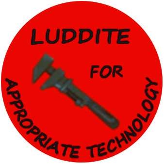 Luddite for Appropriate Technology